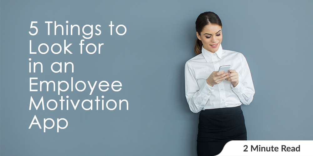 5 Things to Look for in an Employee Motivation App